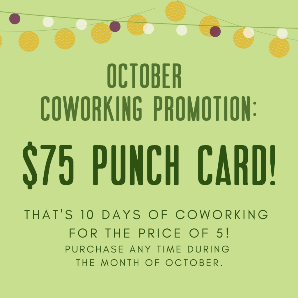 October coworking special is a 75 dollar punch card. that's 10 days of coworking for the price of 5. Purchase any time during the month of october.